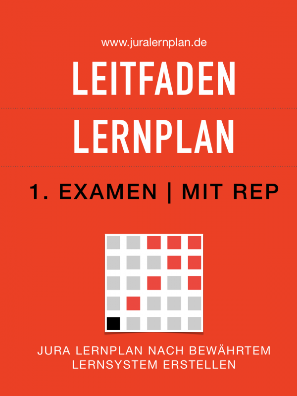 Jura Lernplan Leitfaden 1. Examen - JURALERNPLAN Jura Lernplan Studium Examen