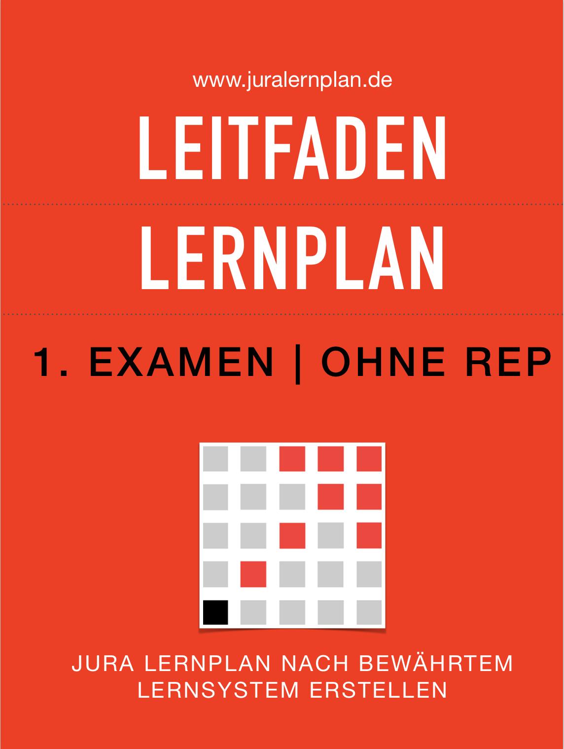 Jura Lernplan Leitfaden 1. Examen ohne Rep - JURALERNPLAN Jura Lernplan Studium Examen
